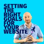 Setting the right goals for your website