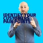Identify your customers' pain points
